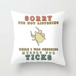 Lyme Disease Awareness - Sorry For Not Listening While Checking For Ticks Throw Pillow