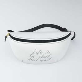 Life Is Too Short, Don't Wait, Life Quote Fanny Pack