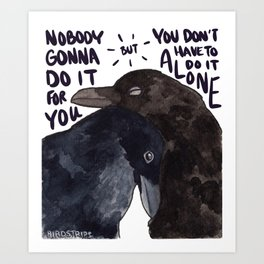 Bird no. 488: You Don't Have To Do It Alone Art Print