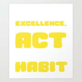 Empowerment Excellence Tshirt Design Excellence is a habit Art Print