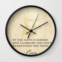 """If you have a garden and a library, you have everything you need."" Cicero Wall Clock"