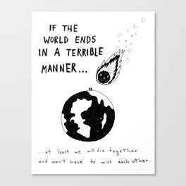 If The World Ends In A Terrible Manner Canvas Print