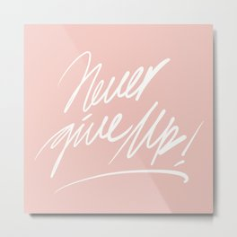 #Handwriting#never give up in pink Metal Print