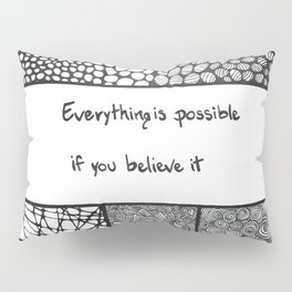 Everything is possible if you believe it Pillow Sham