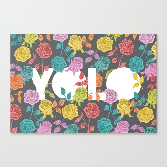//  YOU ONLY LIVE ONCE Canvas Print