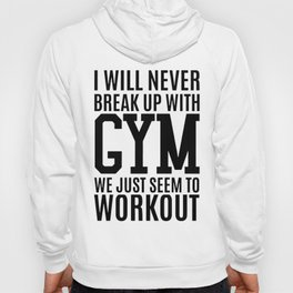 I wil never break up with gym we just seem to workout gym t-shirt Hoody