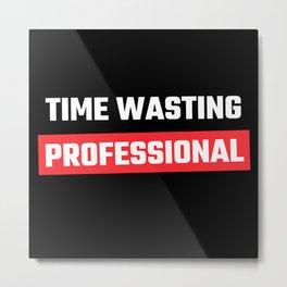 Time wasting professional Metal Print