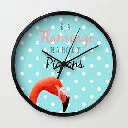 Be a Flamingo in a Flock of Pigeons Wall Clock