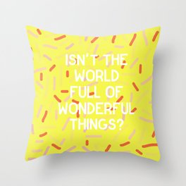 Isn't the World Full of Wonderful Things? Throw Pillow