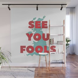 See You Fools Wall Mural