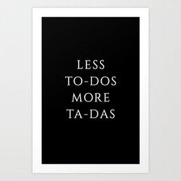 Less To-Dos more Ta-Das Art Print