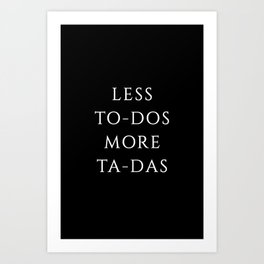Less To-Dos more Ta-Das Art Print