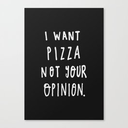 I Want Pizza Not Your Opinion - Typography Black & White Canvas Print