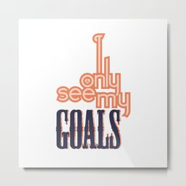I ONLY SEE MY GOALS Metal Print