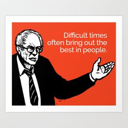 Difficult Times Often Bring Out The Best In People Art Print