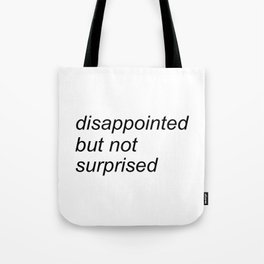 disappointed but not surprised Tote Bag
