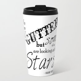 We Are All in the Gutter, but Some of Us Are Looking at the Stars Travel Mug