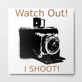 Watch Out, I Shoot Photos! Metal Print