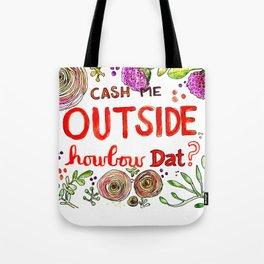 Cash Me Outside Howbow Dat? Tote Bag