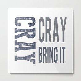 Cray Cray Bring It Metal Print