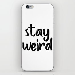 Stay Weird, Typographic Print, Quote Prints, Inspirational Quote, Modern Art, Motivational Quote iPhone Skin