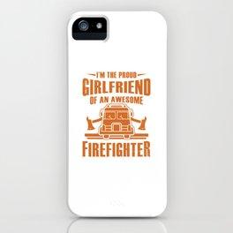 Fireman Firewomen Proud Girlfriend Of An Firefighter Gift iPhone Case