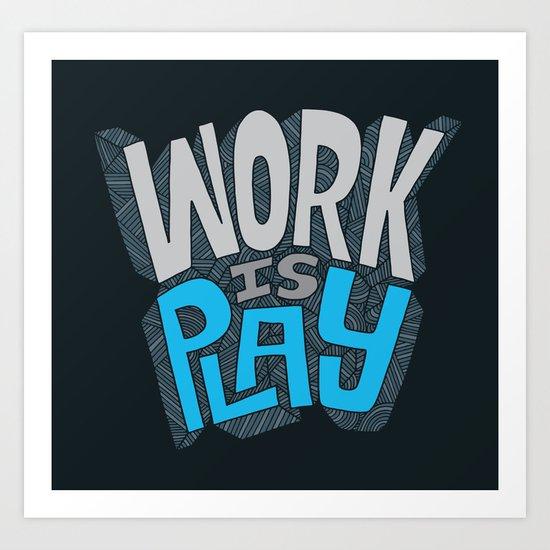 Work is Play Art Print