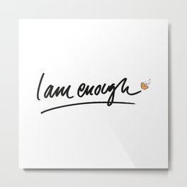 Wise words: I am enough Metal Print