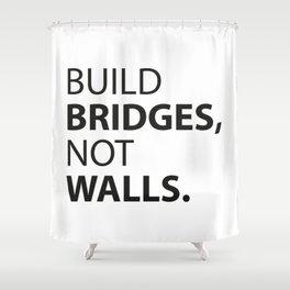 Build Bridges, not Walls. Shower Curtain