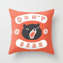 Don't be a bear Throw Pillow