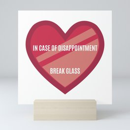 Break In Case Of Disappointment Mini Art Print