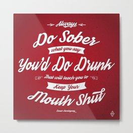 Always Do Sober What You Say You'd Do Drunk Metal Print