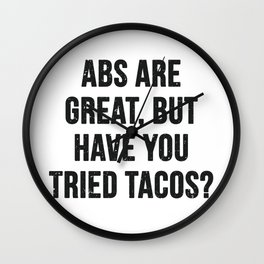 Abs are great, but have you tried tacos? (Black Text) Wall Clock