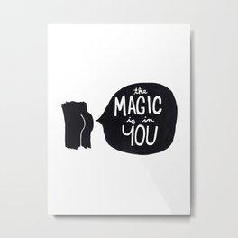 The magic is in you Metal Print