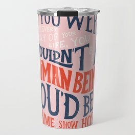 You Can't Always Be Happy Travel Mug