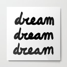 Dream Dream Dream Metal Print