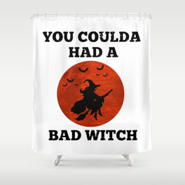 Funny Halloween Witch Shirt You Coulda Had A Bad Witch Shower Curtain
