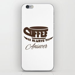 Coffee is always the answer iPhone Skin
