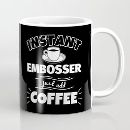 Instant EMBOSSER - just add coffee Coffee Mug