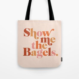 Show Me the Bagels Tote Bag