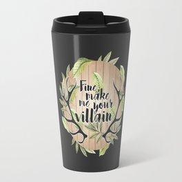 Fine, make me your villain Travel Mug