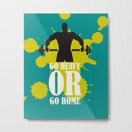 Go heavy or Go home Daily Fitness Mantra Inspirational Quotes Metal Print