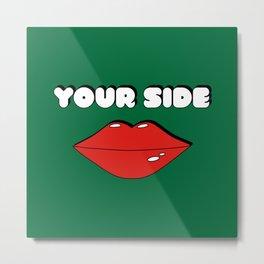 Your Side Metal Print