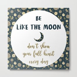 BE LIKE THE MOON floral quote Metal Print