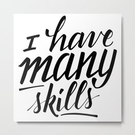 "Xena ""I have many skills"" quote Metal Print"