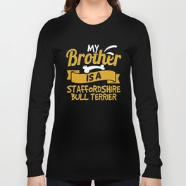 My Brother Is A Staffordshire Bull Terrier Long Sleeve T-shirt