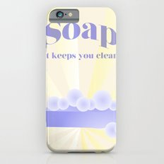 Soap... It Keeps You Clean Slim Case iPhone 6s