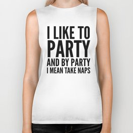 I LIKE TO PARTY AND BY PARTY I MEAN TAKE NAPS Biker Tank
