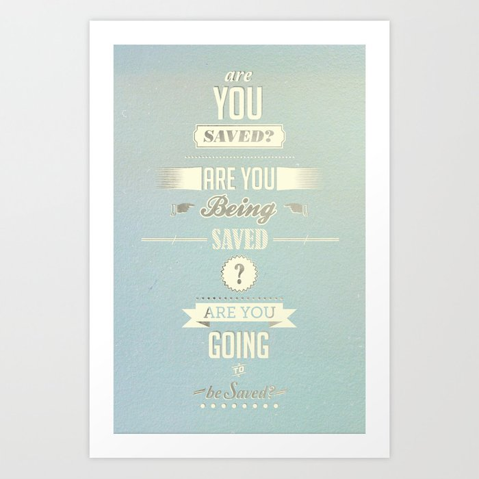 Saved? Art Print