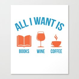 Cute Funny All I Want Is Books Wine and Coffee product Canvas Print